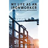 MY LIFE AS AN IRONWORKER: Old School Ironworker