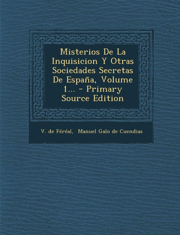 Misterios de La Inquisicion y Otras Sociedades Secretas de Espana, Volume 1... - Primary Source Edition: Amazon.es: Fereal, V. De, Manuel Galo De Cuendias: Libros