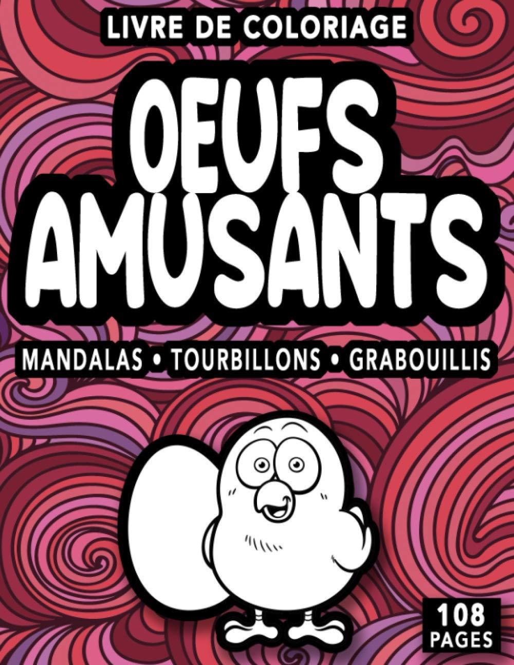 OEUFS AMUSANTS Livre de coloriage MANDALAS, TOURBILLONS, GRABOUILLIS: Pâques, Cadeau, Drôle, Humour, Anniversaire – Un livre à colorier différent pour soulager le stress et se détendre