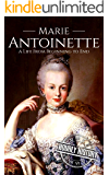 Marie Antoinette: A Life From Beginning to End (Biographies of Women in History Book 5)