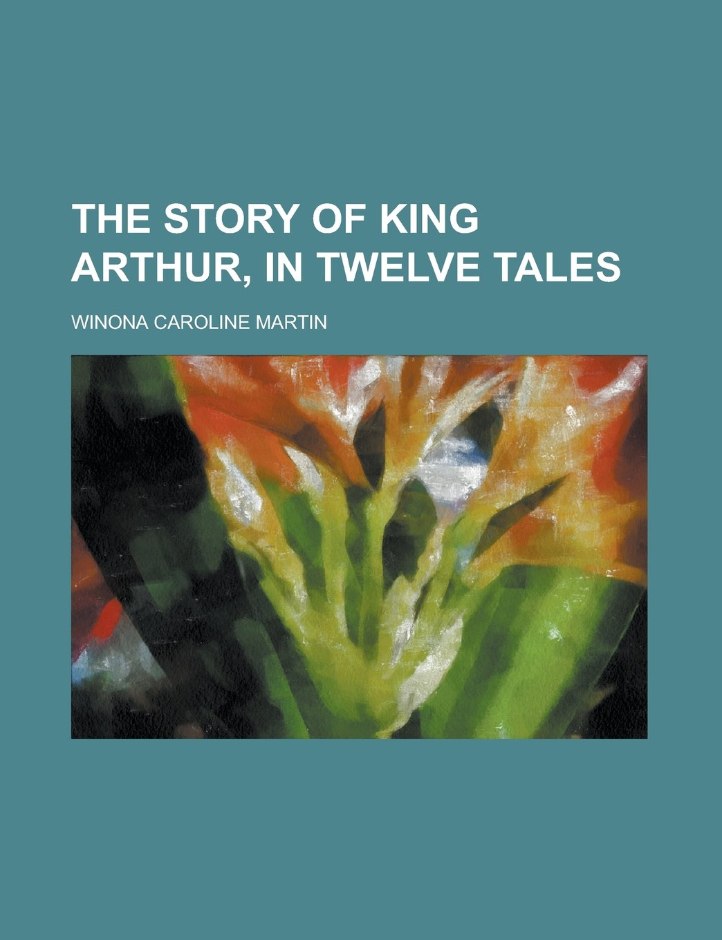 Read Online The story of King Arthur, in twelve tales pdf epub