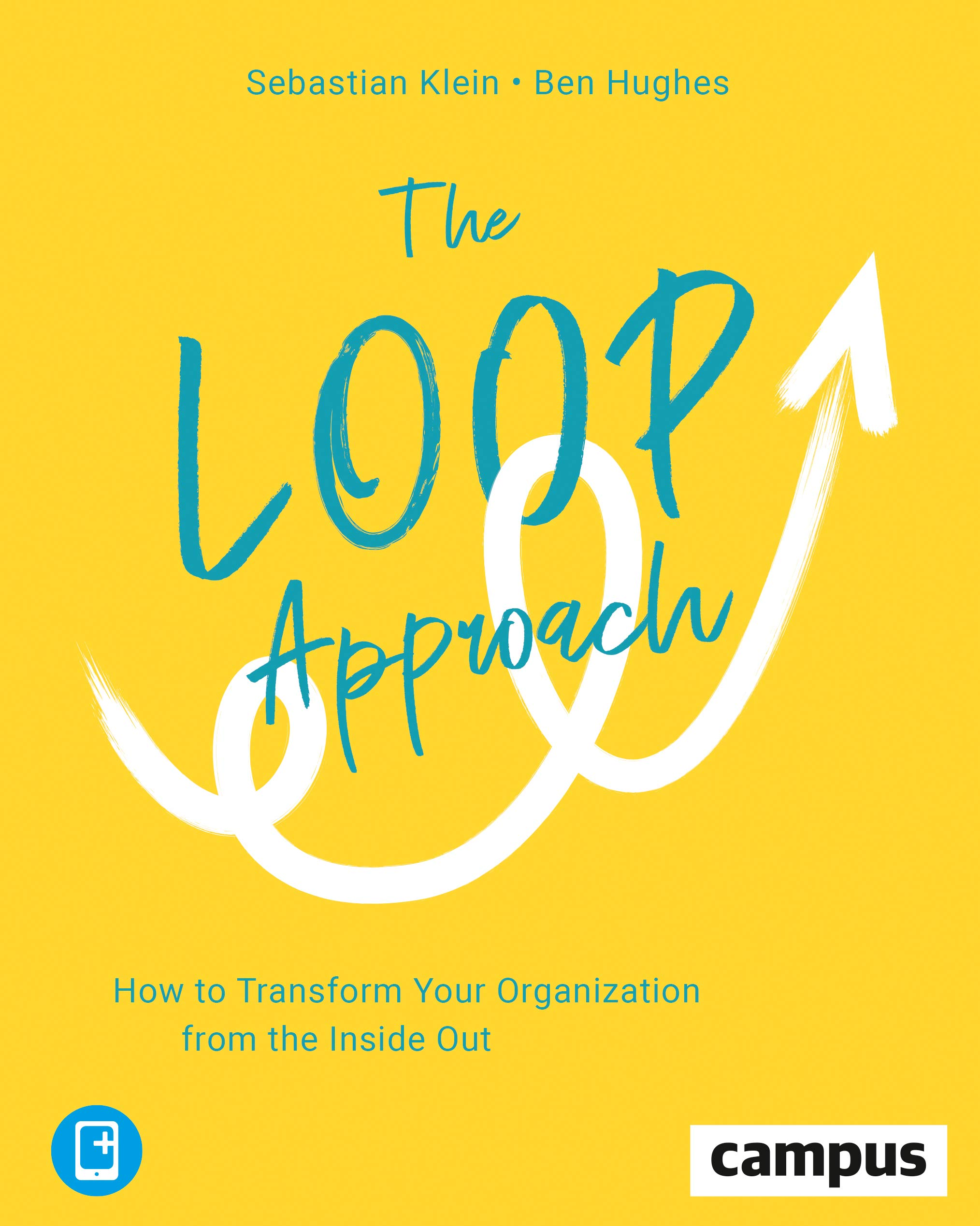 The Loop Approach How To Transform Your Organization From