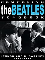 The Beatles - Composing The Beatles Songbook: Lennon And McCartney 1957 - 1965