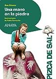 Una mano en la piedra (Literatura Infantil (6-11 Años) - Pizca De Sal)