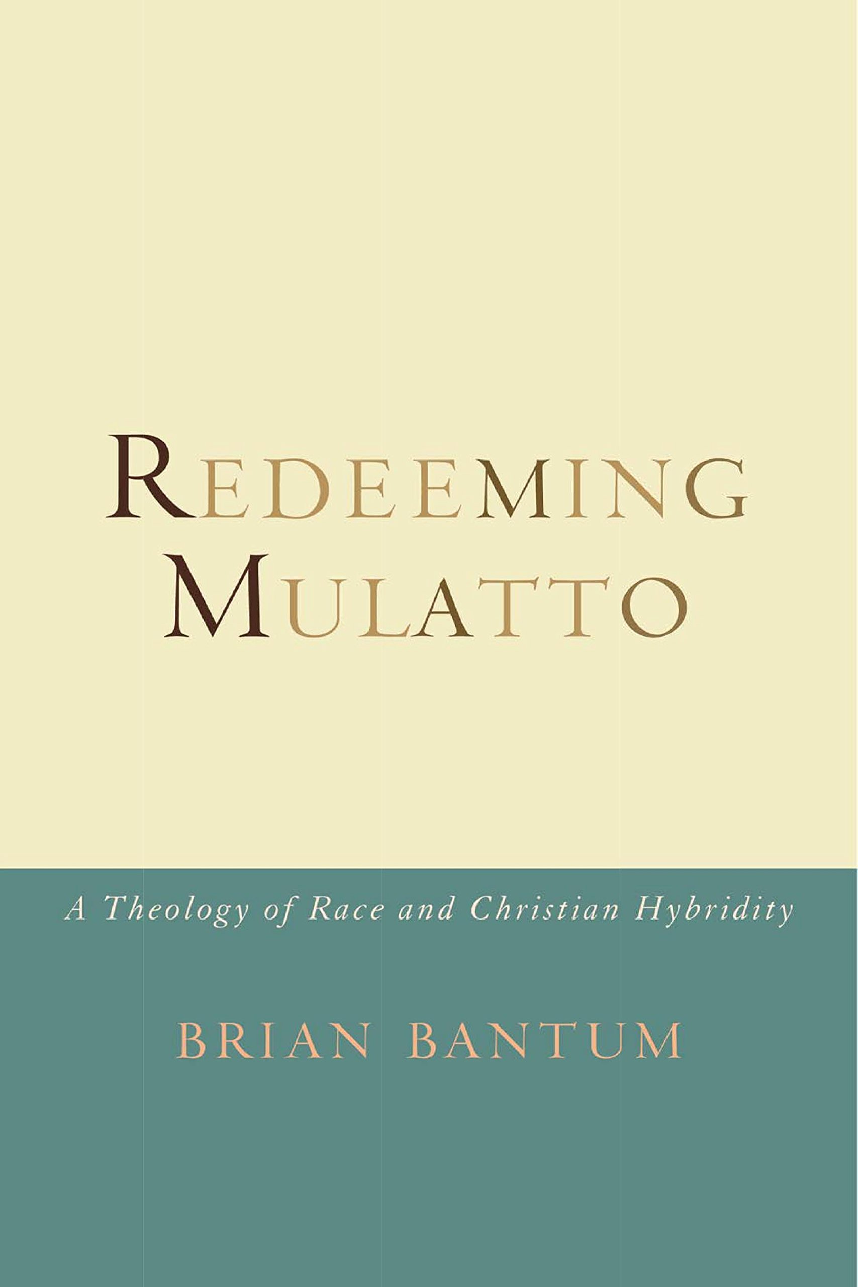 Redeeming Mulatto: A Theology of Race and Christian Hybridity ebook