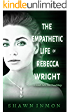 The Empathetic Life of Rebecca Wright: A Middle Falls Time Travel Story (Middle Falls Time Travel Series Book 10)