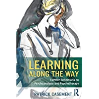 Learning Along the Way: Further Reflections on Psychoanalysis and Psychotherapy