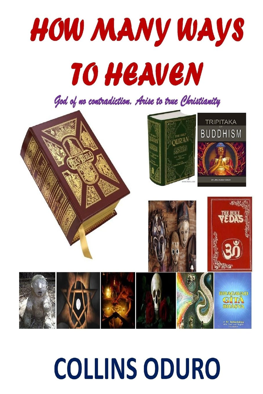 Amazon com how many ways to heaven god of no contradiction arise to true christianity 9781365860287 collins oduro books