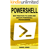 Powershell: Best Practices to Learn and Execute Powershell Programming (English Edition)