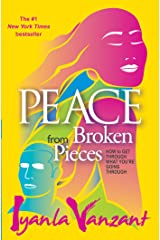 Peace From Broken Pieces: How to Get Through What You're Going Through Paperback