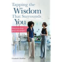 Tapping the Wisdom That Surrounds You: Mentorship and Women