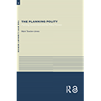 The Planning Polity: Planning, Government and the Policy Process (RTPI Library Series)