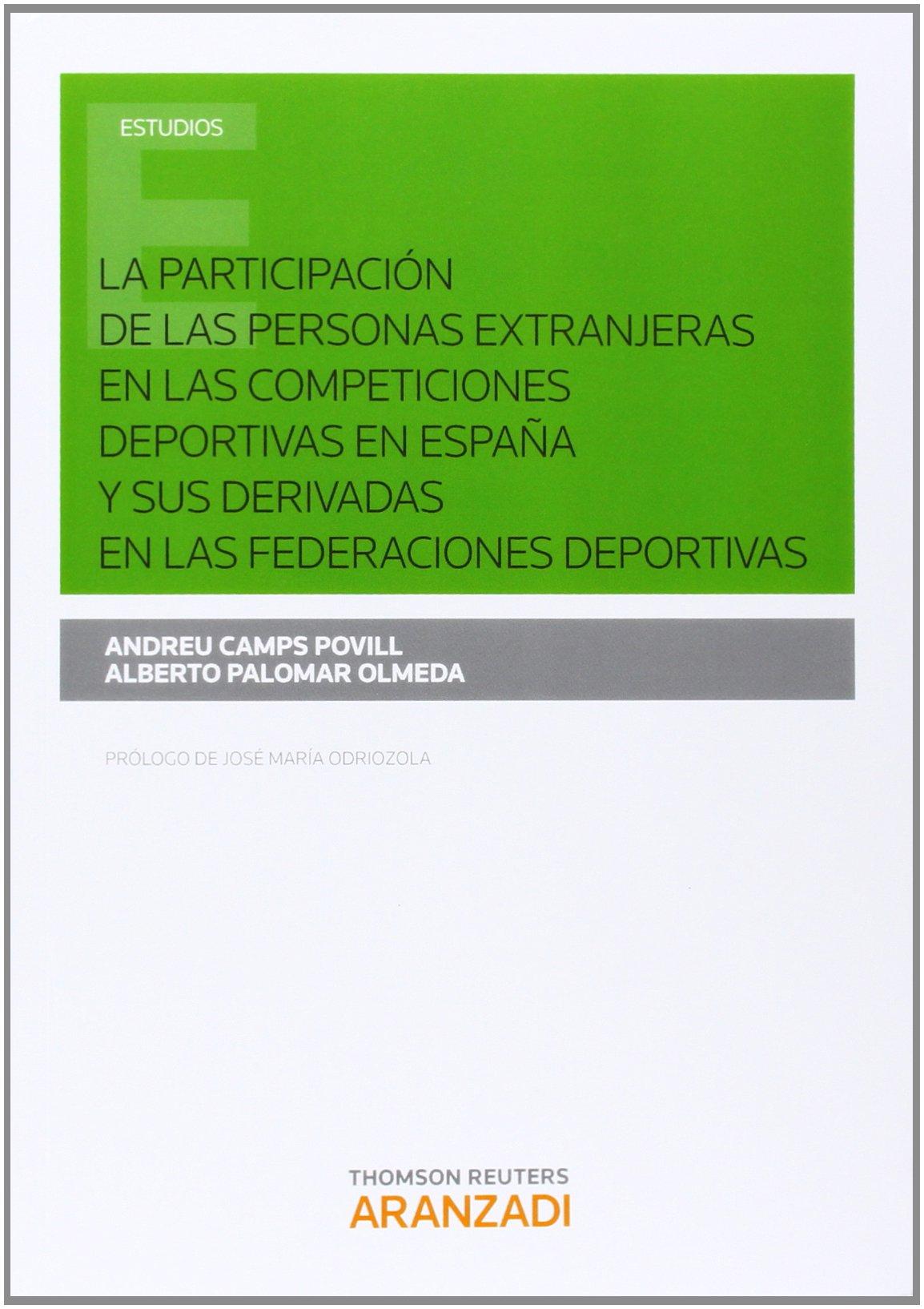 La participación de las personas extranjeras en las competiciones deportivas en España y sus derivadas en las federaciones deportivas Monografía: Amazon.es: Camps Povill, Andreu, Palomar Olmeda, Alberto: Libros