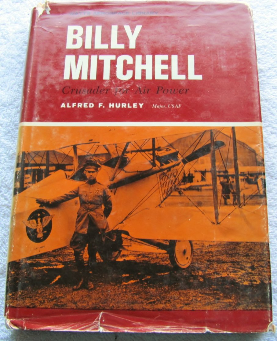 Billy Mitchell Crusader For Air Power, Hurley, Major Alfred F.