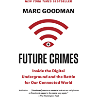 Future Crimes: Everything Is Connected, Everyone Is Vulnerable and What We Can Do About It (English Edition)