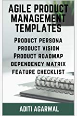 Agile Product Management Templates: Discover (+FREE Download) Agile Templates - Product Persona, Product Vision, Product Roadmap, Dependency Matrix, and the Feature Writing Checklist Kindle Edition