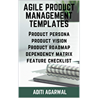 Agile Product Management Templates: Discover (+FREE Download) Agile Templates - Product Persona, Product Vision, Product Roadmap, Dependency Matrix, and the Feature Writing Checklist (English Edition)
