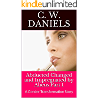 Abducted Changed and Impregnated by Aliens Part 1: A Gender Transformation Story book cover