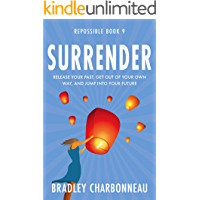 Surrender: Release your past, get out of your own way, and jump into your future (Repossible Book 9)
