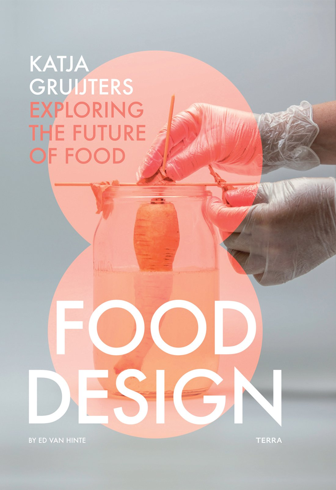 Food Design: Katja Gruijters; Exploring the Future of Food PDF