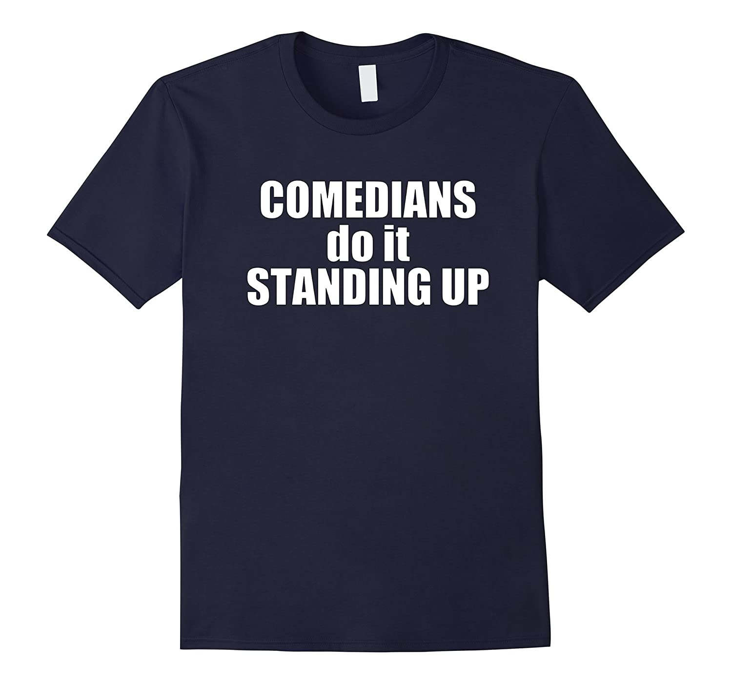 Comedians Do It Standing Up Funny Theatre Actor T Shirt-TH