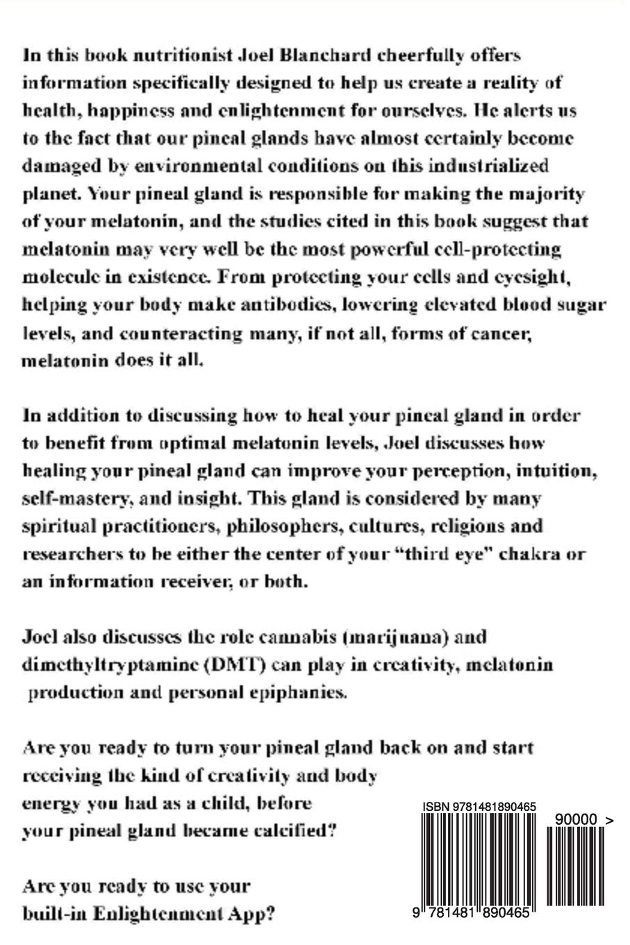 How to Heal your Pineal Gland to facilitate Enlightenment optimize Melatonin and Live Longer: The Enlightenment App: Joel Blanchard: 9781481890465: ...