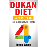 DUKAN DIET: Lose Weight FAST And Lose Weight FOREVER: Four Phase Plan (Fat Burning Diet, Weight Loss Motivation, Burn Fat, Diet Plan, Weight Loss Plan, Dukan, Belly Fat)