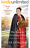 The Rancher's Christmas Wish (Christian Historical Western Romance) (Brides of Inspiration series Book 8)