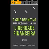 O guia definitivo para você alcançar a sua Liberdade Financeira