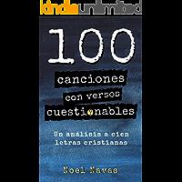 100 canciones con versos cuestionables: Un análisis a cien letras cristianas (Spanish Edition) book cover
