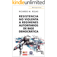 Resistencia no violenta: A regímenes autoritarios de base democrática (Monografías)