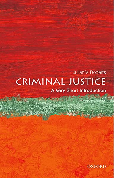 Criminal Justice A Very Short Introduction Very Short Introductions 9780198716495 Roberts Julian V Books