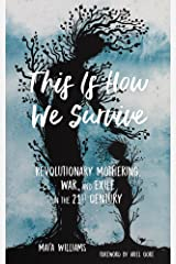 This Is How We Survive: Revolutionary Mothering, War, and Exile in the 21st Century Paperback