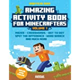 Amazing Activity Book For Minecrafters: Puzzles, Mazes, Dot-To-Dot, Spot The Difference, Crosswords, Maths, Word Search And M
