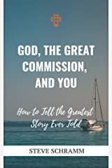 God, the Great Commission, and You: How to Tell the Greatest Story Ever Told Kindle Edition
