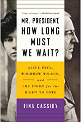 Mr. President, How Long Must We Wait?: Alice Paul, Woodrow Wilson, and the Fight for the Right to Vote Paperback
