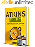 Atkins Diet: Atkins Diet Slow Cooker Cookbook: Quick and Easy Atkins Diet Slow Cooker Recipes