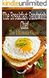 The Breakfast Sandwich Chef: The Ultimate Guide