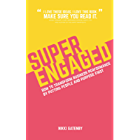 Superengaged: How to transform business performance by putting people and purpose first