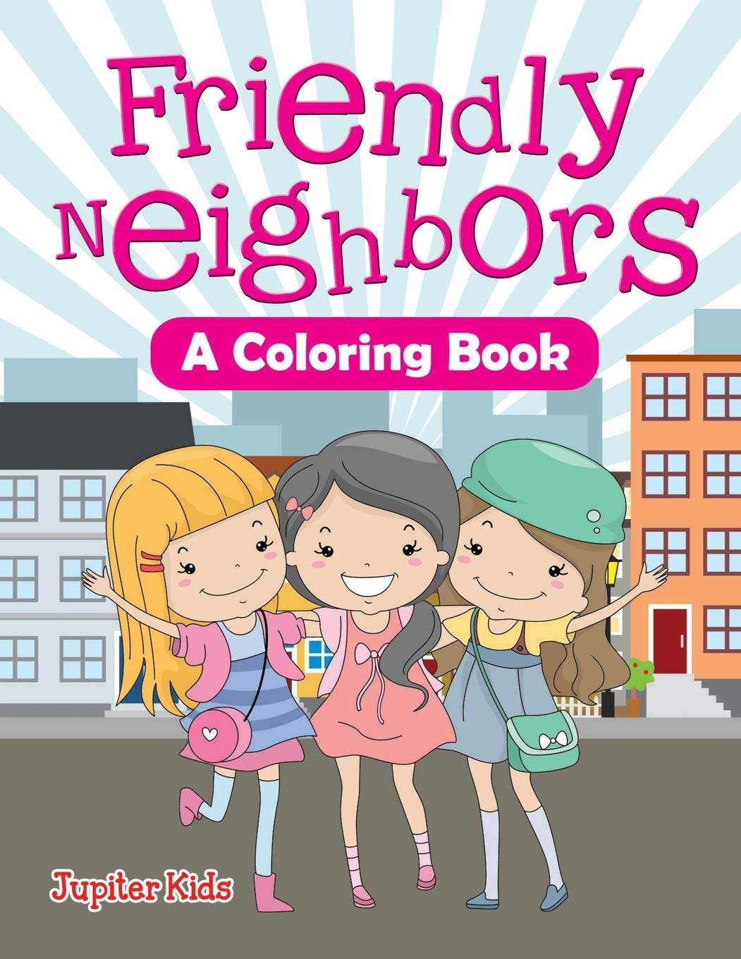 Friendly Neighbors (A Coloring Book): Jupiter Kids