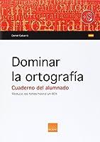 Dominar La Ortografia. Cuaderno Alumno ( A Partir