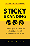 Sticky Branding: 12.5 Principles to Stand Out, Attract Customers & Grow an Incredible Brand
