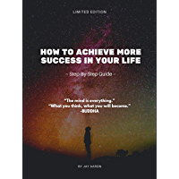 How To Achieve More Success In Your Life (English Edition)