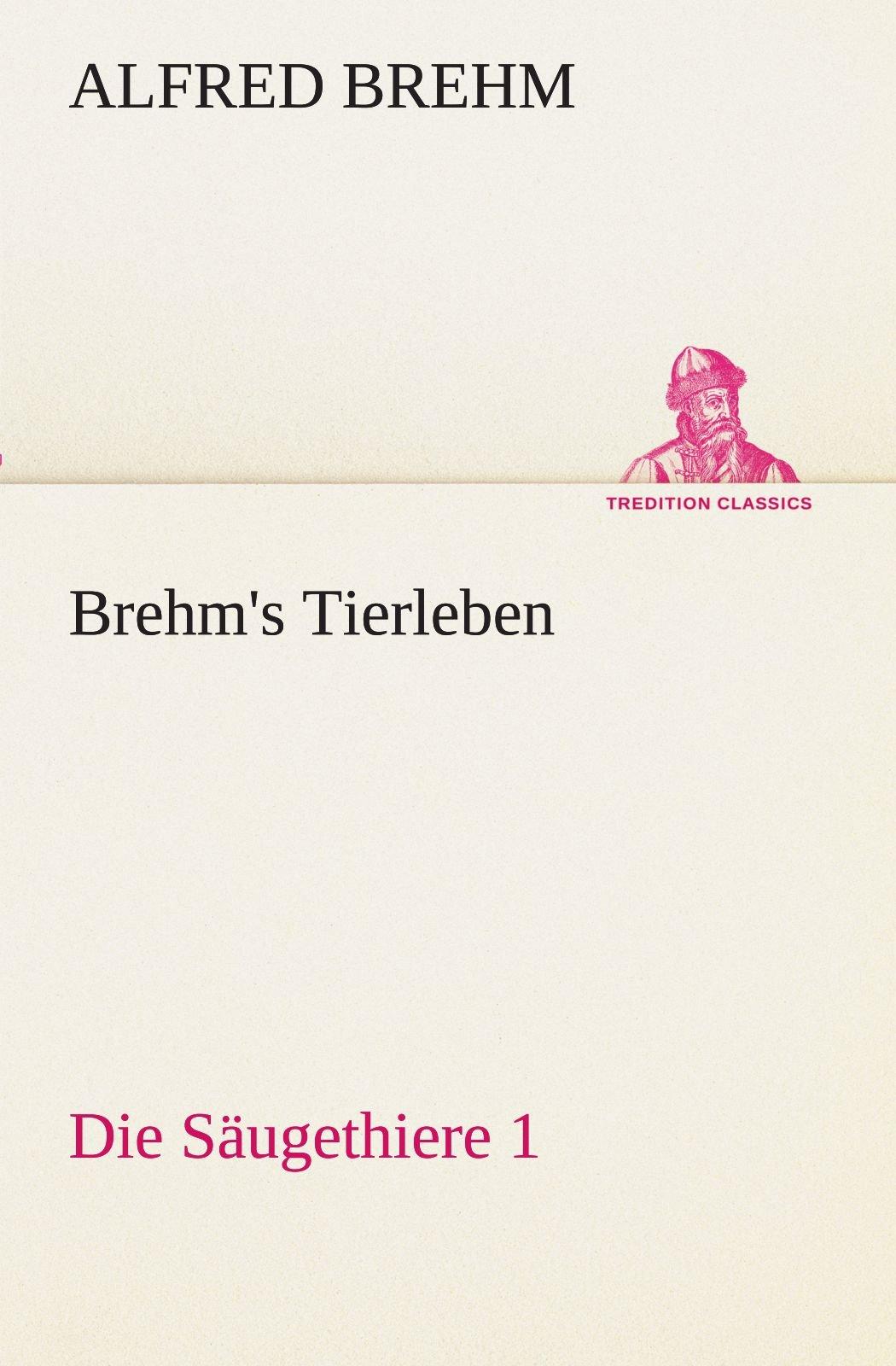 Read Online Brehm's Tierleben:Die Säugethiere 1 (TREDITION CLASSICS) (German Edition) pdf