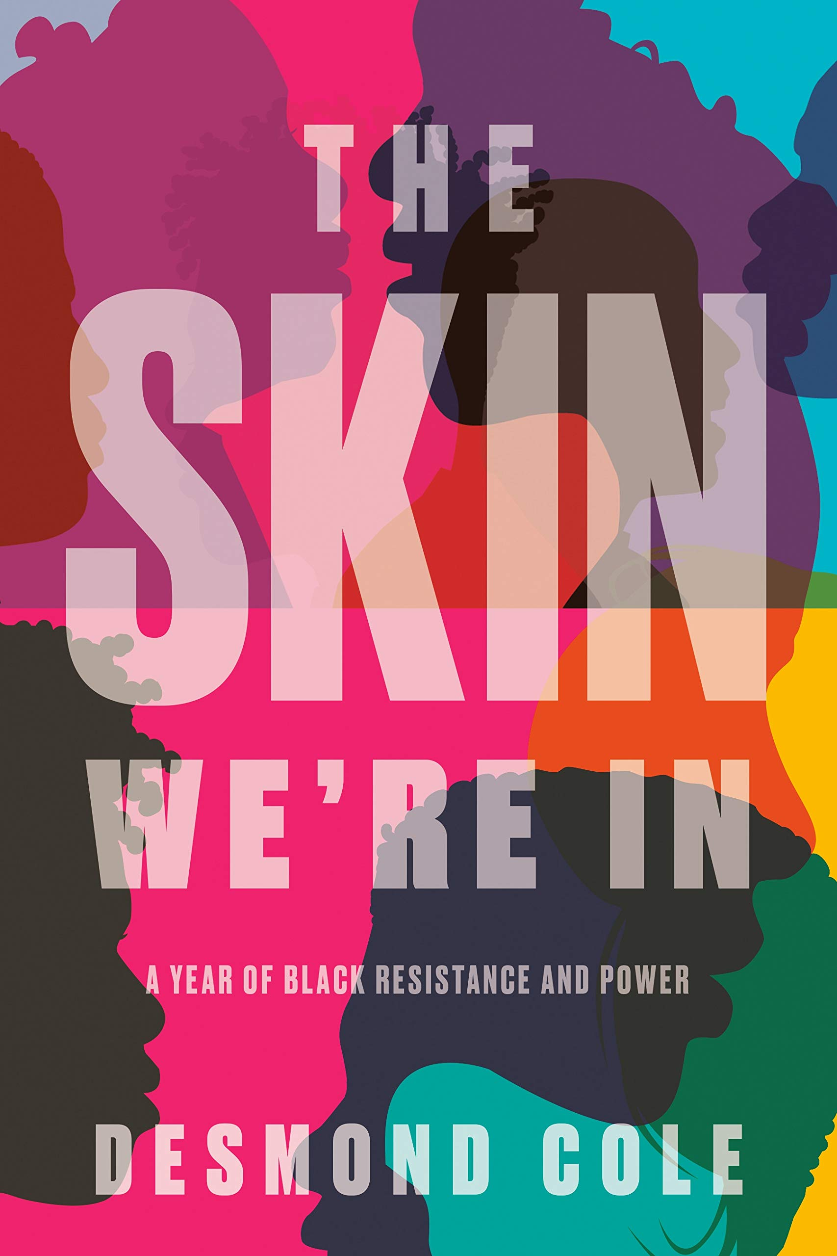 The Skin We're In: A Year of Black Resistance and Power: Cole, Desmond:  9780385686341: Books - Amazon.ca