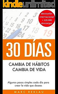30 Días - Cambia de hábitos, cambia de vida: Algunos pasos simples cada día