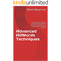Advanced AdWords Techniques: Practical walk-throughs for advanced AdWords practice developed over 10 years by an industry veteran