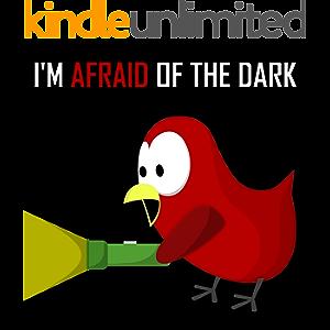 Children's Book: I'm Afraid of the Dark [Bedtime and Monster Stories for Kids] (Sammy Bird)