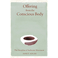 Offering from the Conscious Body: The Discipline of Authentic Movement (English Edition)