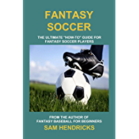 "Fantasy Soccer: The Ultimate ""How-to"" Guide for Fantasy Soccer Players (English Edition)"